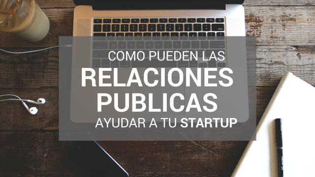 las relaciones publicas pueden ayudar a avanzar a tu startup